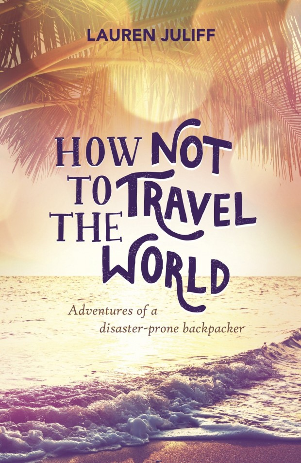 How Not To Travel the World Lauren Juliff hero