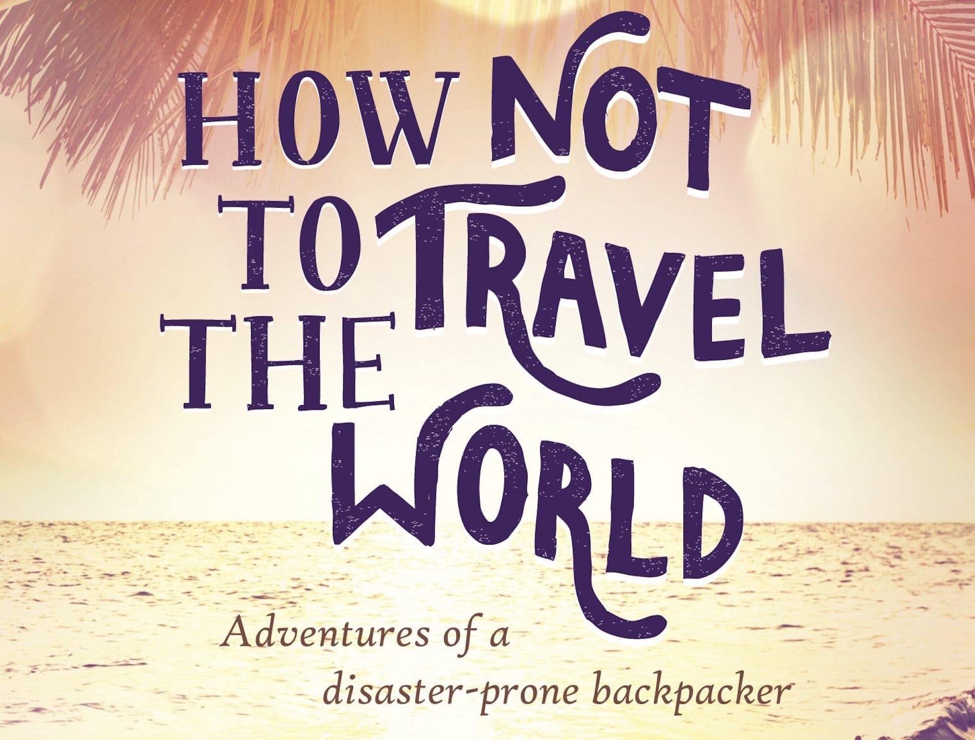 Lauren Juliff How Not To Travel The World